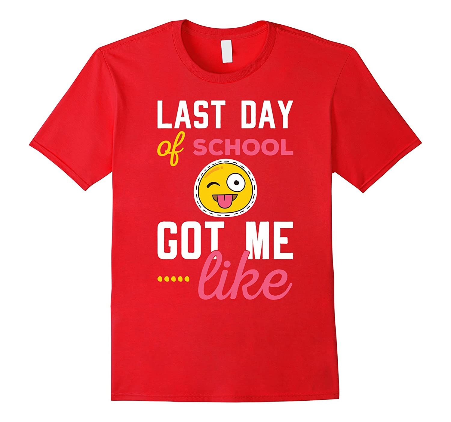 Last Day Of School got me like emoji funny Shirt-TH