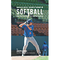 Innovative Mental Toughness Training for Softball: Using Visualization to Reach Your True Potential (English Edition)
