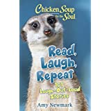 Chicken Soup for the Soul: Read, Laugh, Repeat: 101 Laugh-Out-Loud Stories