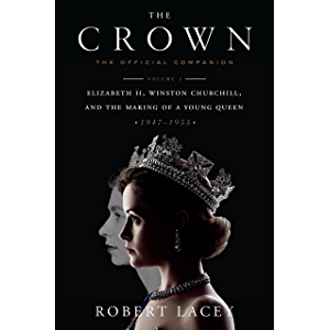 The Crown: The Official Companion, Volume 1: Elizabeth II, Winston Churchill, and the Making of a Young Queen (1947-1955…