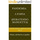 PANDEMIA: A FARSA (Rebatendo mandetta): Vidas, dinheiro e poder. (COVID 19 Livro 1)