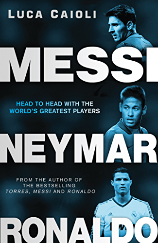 Messi; Neymar; Ronaldo: Head to Head with the World's Greatest Players