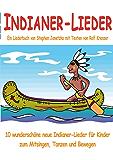 Indianer-Lieder für Kinder - 10 wunderschöne neue Indianer-Lieder für Kinder zum Mitsingen, Tanzen und Bewegen: Das Liederbuch mit allen Texten, Noten und Gitarrengriffen zum Mitsingen und Mitspielen