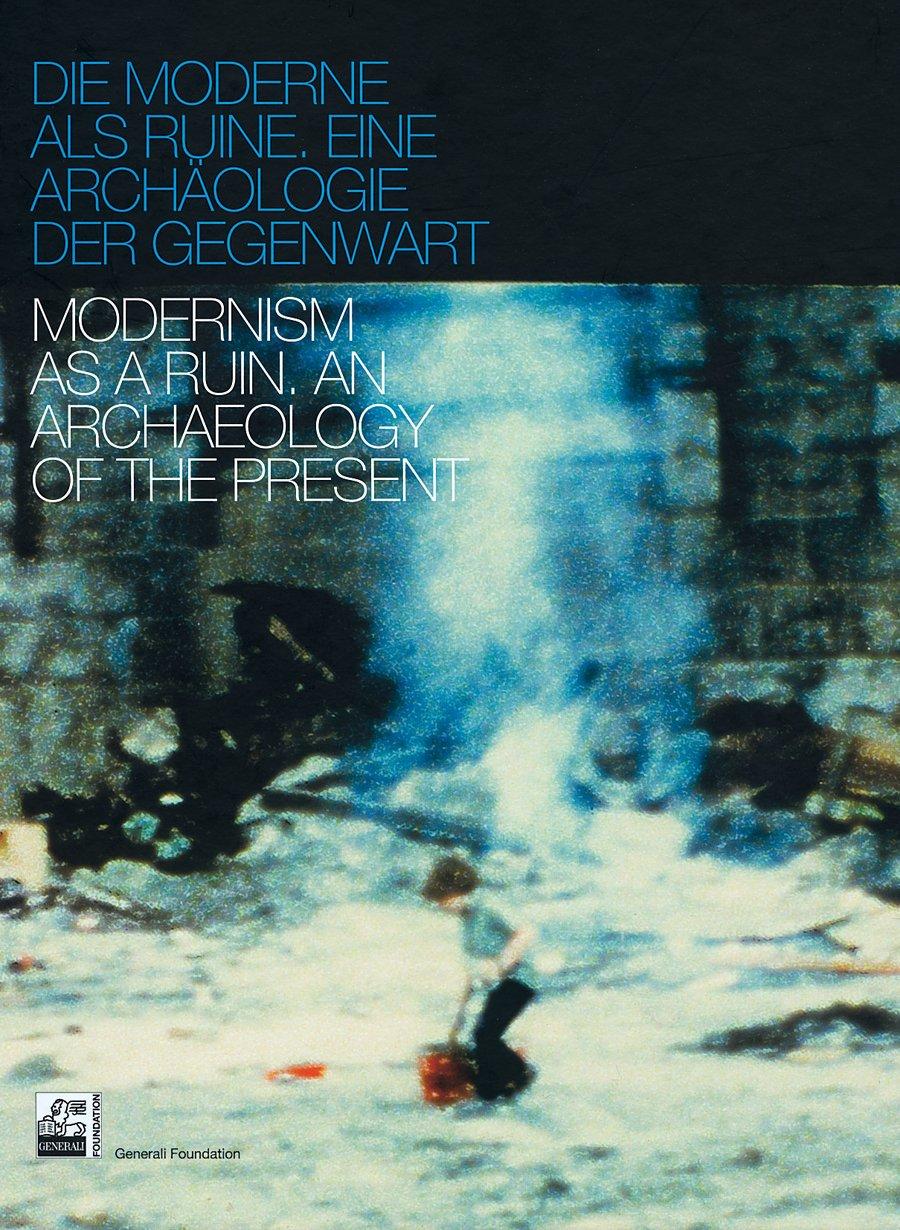 Die Moderne als Ruine: Eine Archäologie der Gegenwart