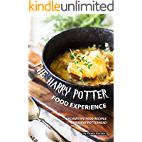 The Harry Potter Food Experience: Enchanting Food Recipes for every Potterhead