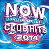 Now That's What I Call Club Hits 2014 [Explicit]