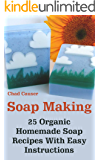 Soap Making: 25 Organic Homemade Soap Recipes With Easy Instructions (Beauty Secrets Book 1)