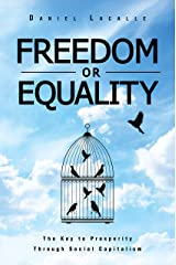 Freedom or Equality: The Key to Prosperity Through Social Capitalism Kindle Edition