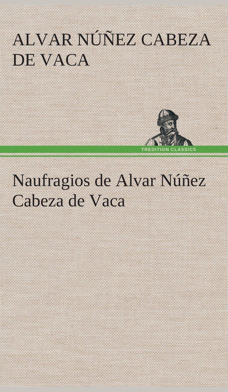 Naufragios de Alvar Núñez Cabeza de Vaca - Livros na Amazon Brasil ...