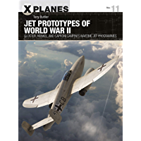 Jet Prototypes of World War II: Gloster, Heinkel, and Caproni Campini's wartime jet programmes (X-Planes Book 11)