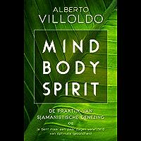Mind body spirit: De praktijk van sjamanistische genezing
