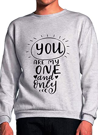 You Are My One And Only Love Quote Slogan Grey Unisex Sweatshirt