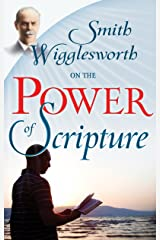 Smith Wigglesworth on the Power of Scripture Kindle Edition