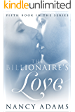 Romance: The Billionaires Love - A Billionaire Romance (Romance, Contemporary Romance, Billionaire Romance, The Billionaire's Heart Book 5)