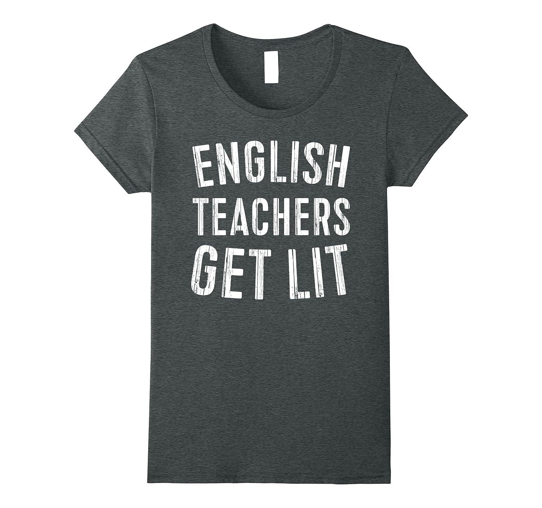 English Teachers Get Lit T Shirt