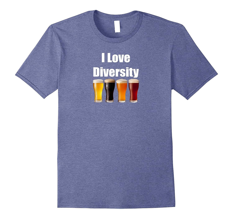 I Love Diversity Beer Drinking Funny T-Shirt Craft Beer Tee-T-Shirt