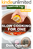 Slow Cooking for One: Over 160 Quick & Easy Gluten Free Low Cholesterol Whole Foods Slow Cooker Meals full of Antioxidants & Phytochemicals (Slow Cooking Natural Weight Loss Transformation Book 7)