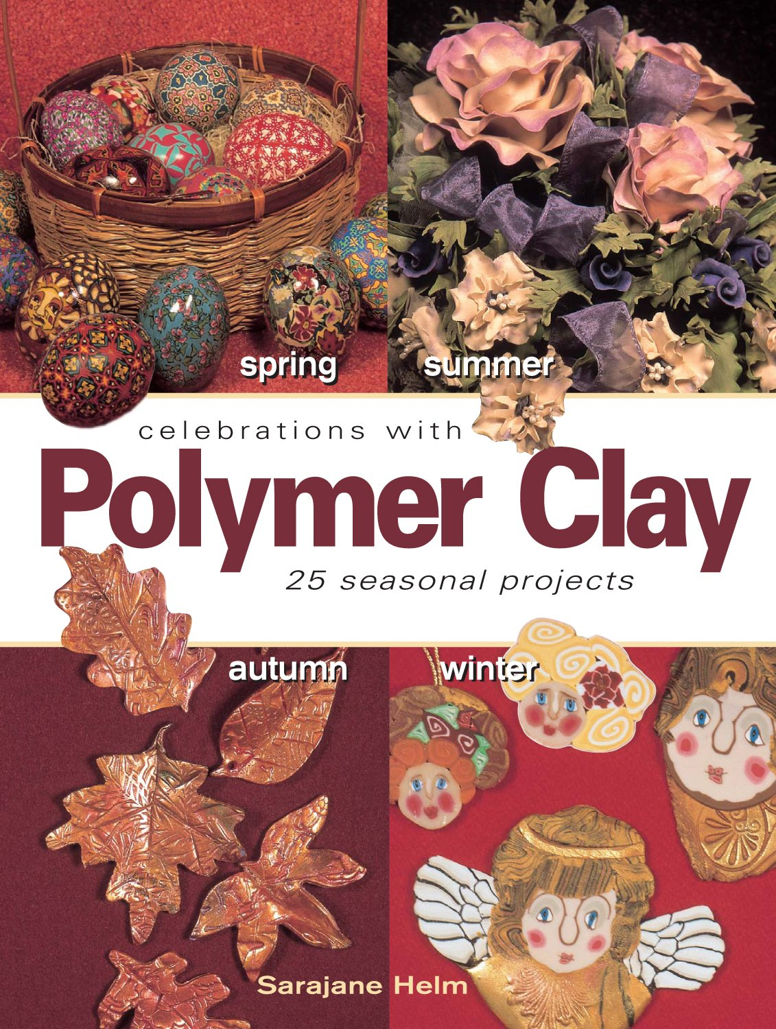 Celebrations With Polymer Clay  25 Seasonal Projects  English Edition