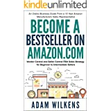 Become a Bestseller on Amazon.com; Vendor Central & Seller Central FBA Sales Strategy: An Online Business Guide From A 10 Yea