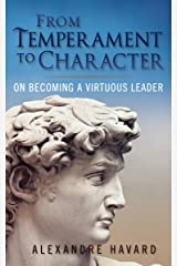 From Temperament to Character: On Becoming A Virtuous Leader Kindle Edition