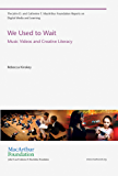 We Used to Wait: Music Videos and Creative Literacy (The John D. and Catherine T. MacArthur Foundation Reports on Digital Media and Learning) (English Edition)