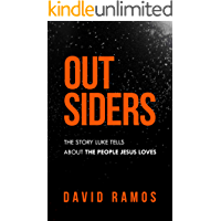 Outsiders: The Story Luke Tells About The People Jesus Loves (English Edition)