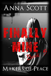 Finally Mine Book 5: Finally Mine - A Makers of Peace Series