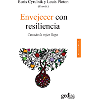 Envejecer con resiliencia: Cuando la vejez llega (Psicología / Resiliencia nº 100628)