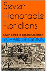 Seven Honorable Floridians: Seven dared to oppose Secession (RIGHTING FLORIDA HISTORY Book 2) Kindle Edition
