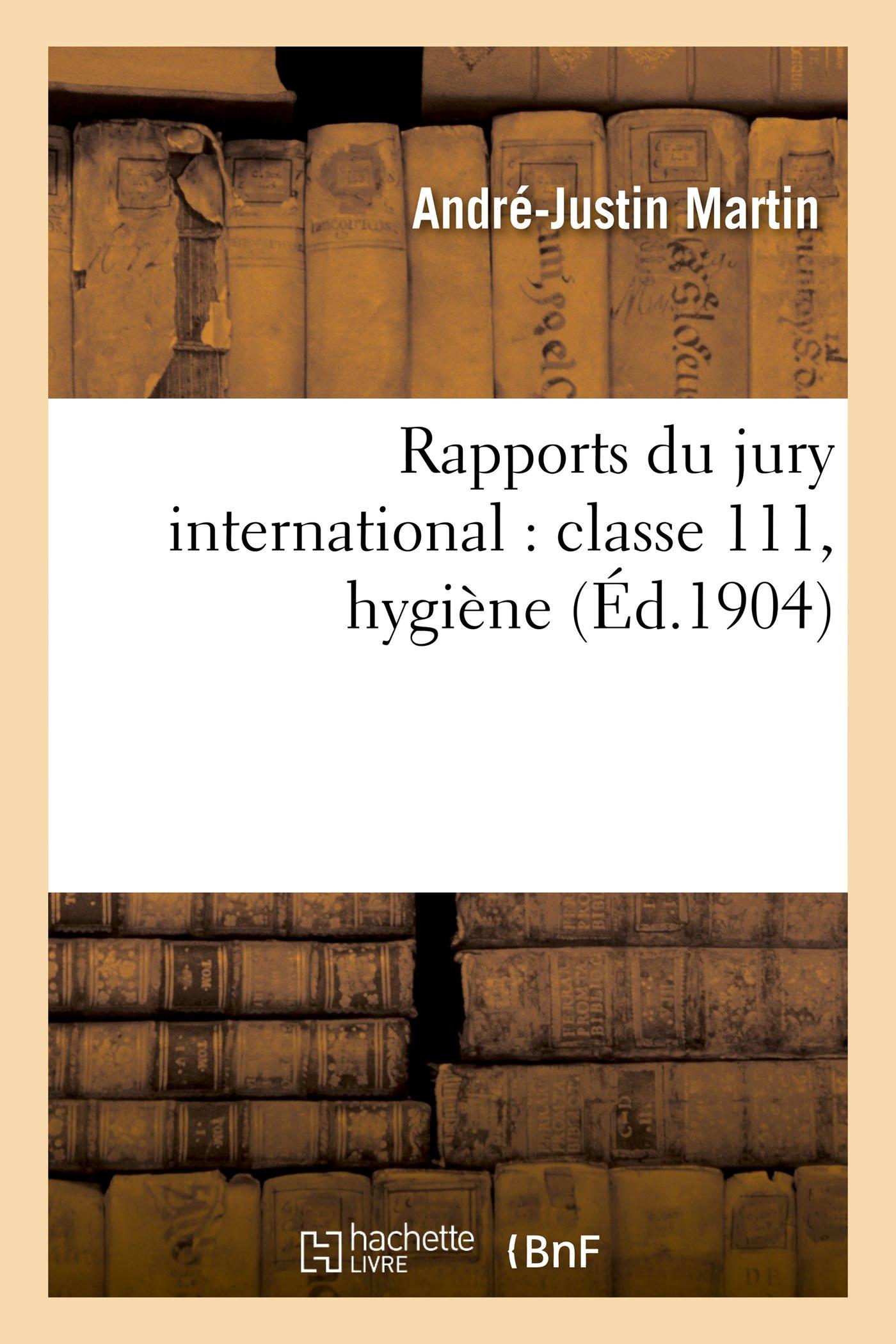 Rapports Du Jury International: Classe 111, Hygiène (Sciences) (French Edition) ebook