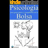 Psicología para ganar dinero y tranquilidad con la Bolsa: Invierte mejor para vivir mejor