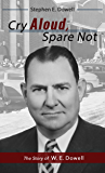 Cry Aloud, Spare Not: The Story of W. E. Dowell: 1914-2002