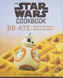 The Star Wars Cookbook: BB-Ate: Awaken to the Force of Breakfast and Brunch (Cookbooks for Kids, Star Wars Cookbook…