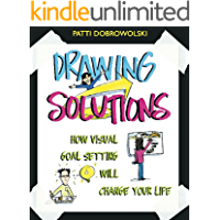 Drawing Solutions: How Visual Goal Setting Will Change Your Life (English Edition)