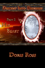 Part 3: His Beast (Descent Into Darkness) Kindle Edition