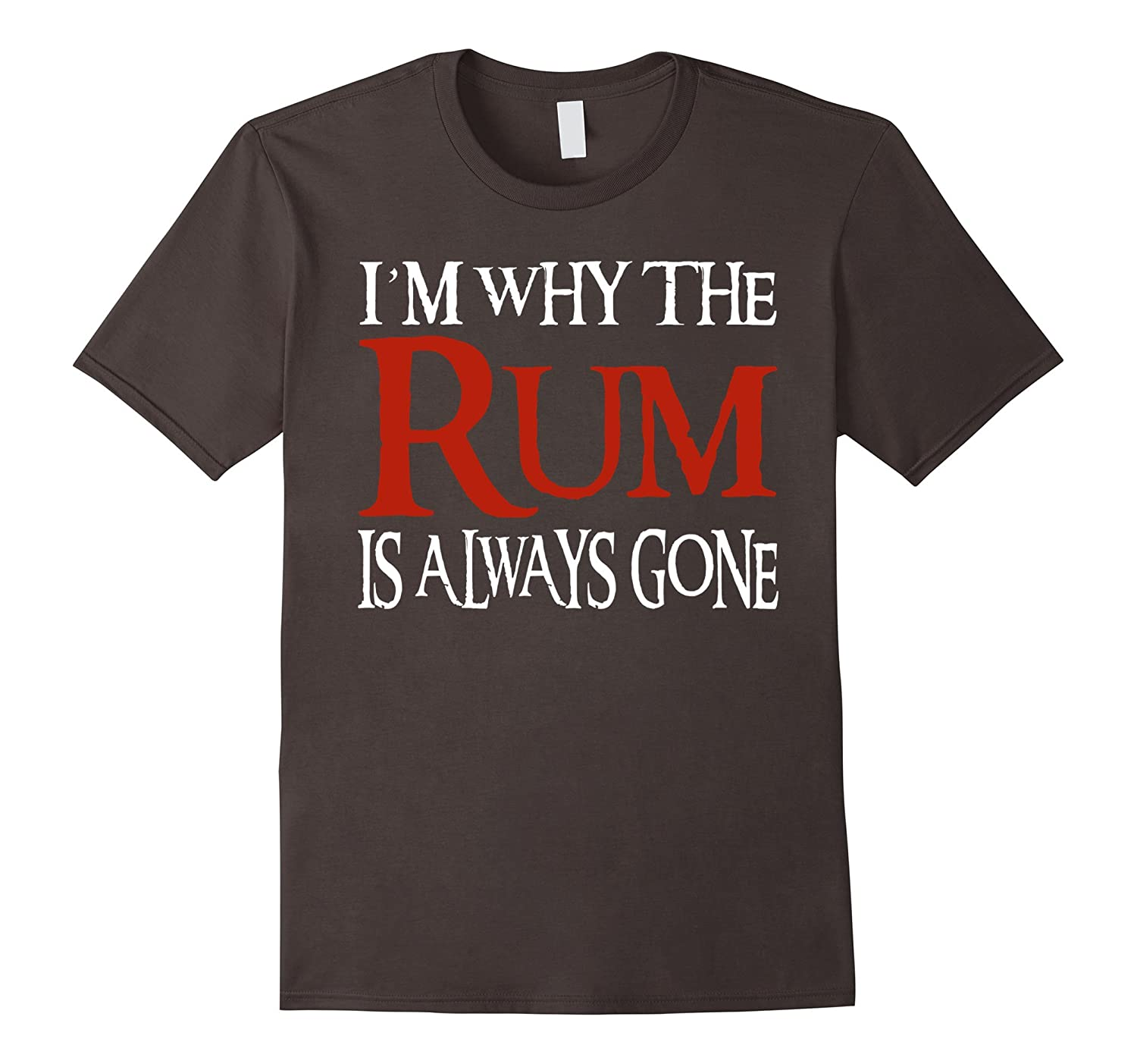 Im Why The Rum Is Always Gone T-shirt-TD