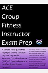 ACE Group Fitness Instructor Exam Prep: 2020 Edition Study Guide that highlights key concepts required to pass the American Council on Exercise GFI exam to become a certified Group Fitness Instructor Kindle Edition