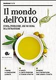 Il mondo dell'olio. Storia, produzione, uso in cucina dell'extravergine: 1