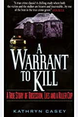 A Warrant to Kill: A True Story of Obsession, Lies and a Killer Cop Kindle Edition