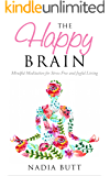 Mindfulness: The Happy Brain - Mindful Meditation for Stress Free and Joyful Living (Happy, Yoga, Peace, Beginner, Anxiety Relief, Depression, Self Help)