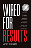 Wired for Results: Motivating Entrepreneurs to Manage Successful Businesses, Achieve Work Life Balance, Stay On Top of Business Trends To Easily Scale Business, with Profit Hacking Results