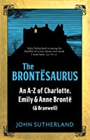 The Brontesaurus. An A-Z Of Charlotte Emily And