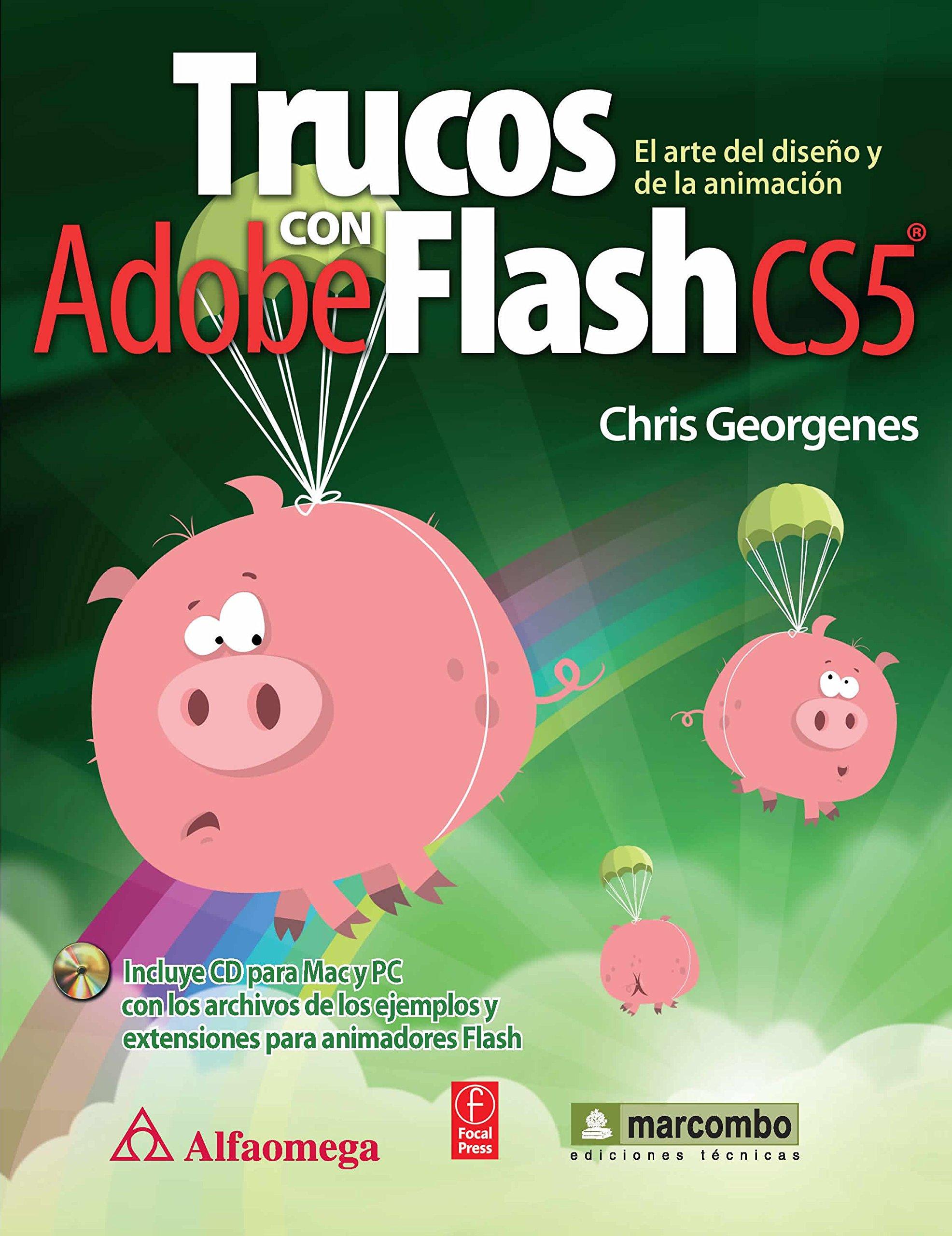 Trucos con Adobe Flash CS5 (Spanish Edition): Chris Georgenes, Alfaomega Grupo Editor, http://www.alfaomega.com.mx/af/images/libros/5431_1?1327533585: ...