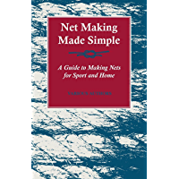 Net Making Made Simple - A Guide to Making Nets for Sport and Home (English Edition)