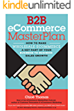 B2B eCommerce MasterPlan: How to make Wholesale eCommerce a key part of your Business to Business Sales Growth
