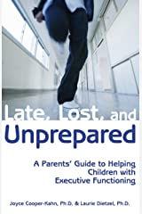 Late, Lost, and Unprepared: A Parents' Guide to Helping Children with Executive Functioning Kindle Edition