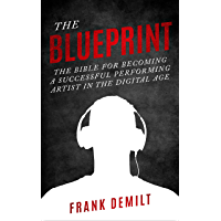 The Blueprint: The Bible For Becoming a Successful Performing Artist in the Digital Age