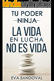 Tu Poder Ninja: La vida en lucha no es vida (Spanish Edition)