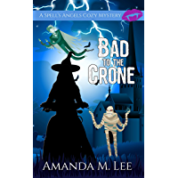 Bad to the Crone (A Spell's Angels Cozy Mystery Book 1)