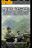 MIKE Force: A Novel of Vietnam's Central Highlands War